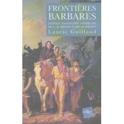 Frontières Barbares - L'espace Imaginaire Américain de C.B. Brown à Jim Morrison