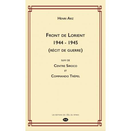 Front de Lorient 1944 - 1945 (récit de guerre) suivi de Centre Siroco et Commando Trépel